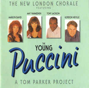 The New London Chorale* Featuring Marilyn David (2), Amy Vanmeenen, Tony Jackson, Gordon Neville ‎– The Young Puccini (A Tom Parker Project) (1991)