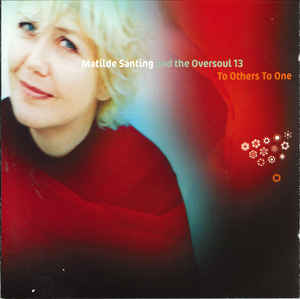Matilde Santing And The Oversoul 13 ‎– To Others To One  (1999)