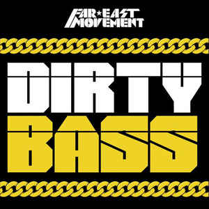 Far East Movement ‎– Dirty Bass (Deluxe Edition)  (2013)