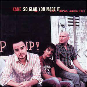 Kane ‎– So Glad You Made It  (2002)