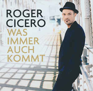 Roger Cicero ‎– Was Immer Auch Kommt  (2014)