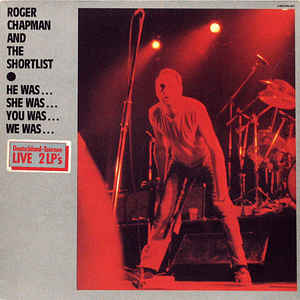 Roger Chapman And The Shortlist ‎– He Was... She Was... You Was... We Was...  (1982)