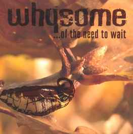 Whysome ‎– ...Of The Need To Wait  (2004)