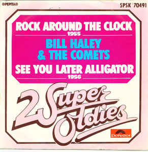 Bill Haley & The Comets* ‎– Rock Around The Clock / See You Later Alligator (1981)