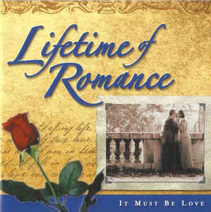 Various ‎– Lifetime Of Romance - It Must Be Love (2004)