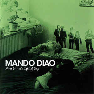 Mando Diao ‎– Never Seen The Light Of Day (2007)