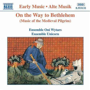 Ensemble Oni Wytars*, Ensemble Unicorn ‎– On The Way To Bethlehem (Music Of The Medieval Pilgrim) (1995)