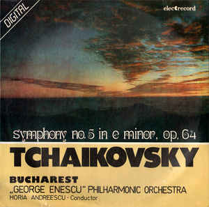 "Tchaikovsky* / Bucharest ""George Enescu"" Philharmonic Orchestra* , Conductor: Horia Andreescu ‎– Symphony No. 5 In E Minor, Op.64 (1989)"