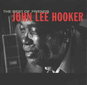 John Lee Hooker ‎– The Best Of Friends (1998)