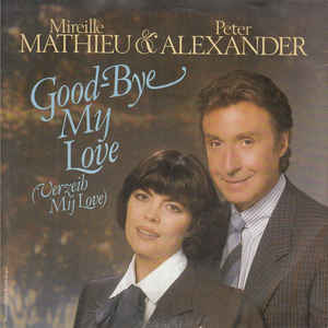 Mireille Mathieu & Peter Alexander ‎– Good-Bye My Love (Verzeih My Love) (1984)