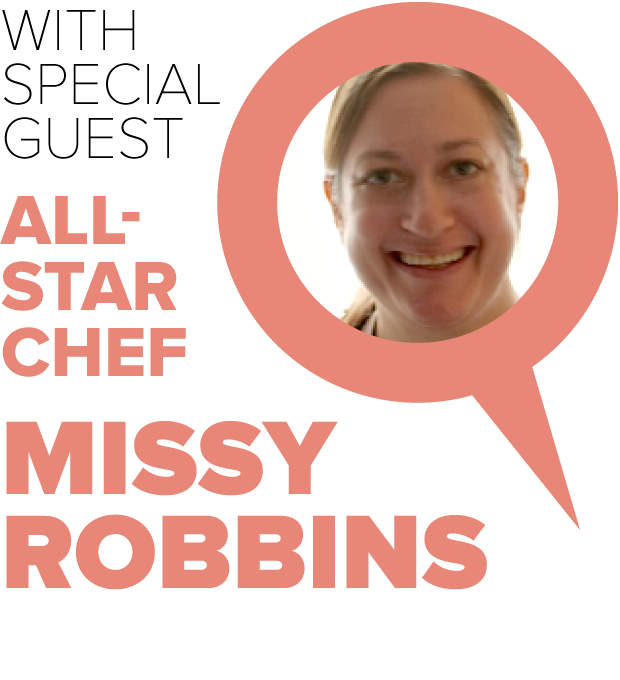 With Special Guest All-Star Chef Missy Robbins