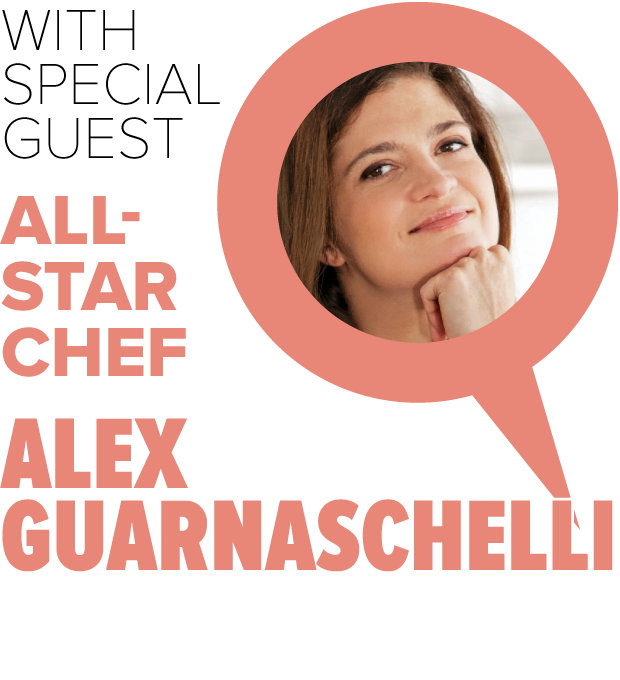 With Special Guest All-Star Chef Alex Guarnaschelli
