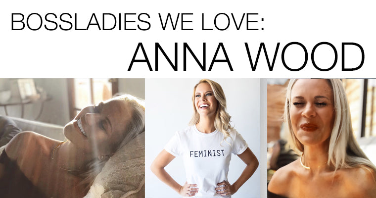 BOSSLADIES WE LOVE: Anna Wood of Brains over Blonde