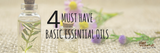 4 Must Have Basic Essential Oils