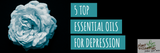 5 Top Essential Oils for Depression
