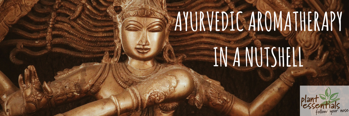 Ayurvedic Aromatherapy in a Nutshell