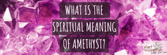 What is The Spiritual Meaning of Amethyst?