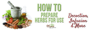 How to prepare herbs for use - Decoction, Infusion & more