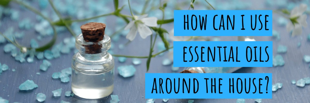 How Can I Use Essential Oils Around The House?