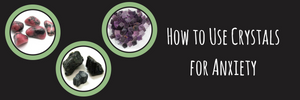 How to Use Crystals for Anxiety