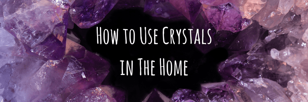 How to Use Crystals in The Home
