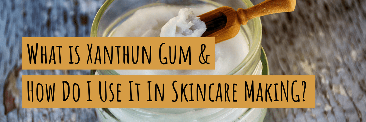 What is Xanthan Gum & How Do You Use It In Natural Skincare Making?