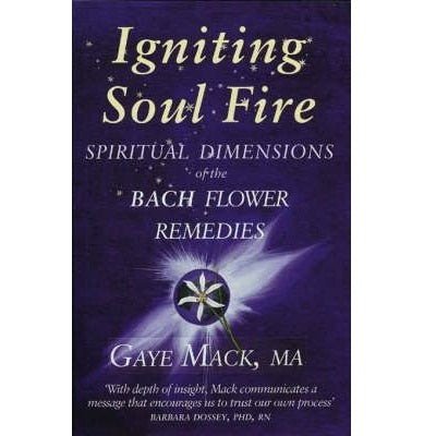 Igniting Soul Fire ~ Spiritual Dimensions of the Bach Flower Remedies