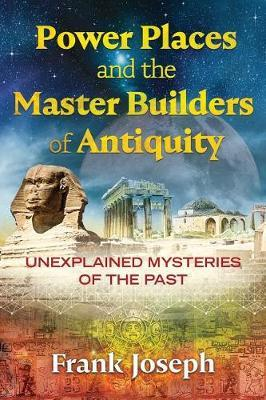 Power Places and the Master Builders of Antiquity ~ Frank Joseph