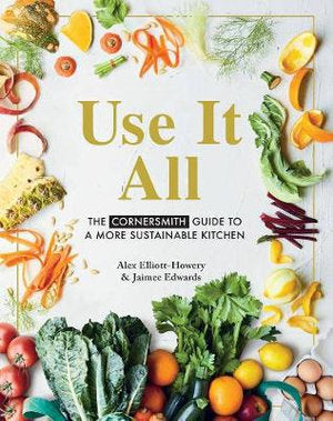 Use It All ~ The Cornersmith Guide to A More Sustainable Kitchen