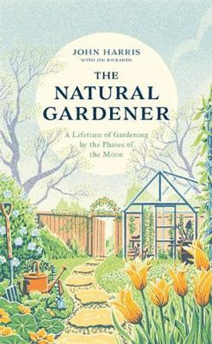 The Natural Gardener ~ A Lifetime of Gardening by the Phases of the Moon