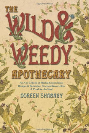 The wild & weedy apothecary ~ Doreen Shababy