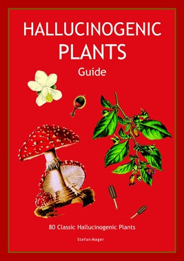 Hallucinogenic Plants Guide ~ Stefan Mager