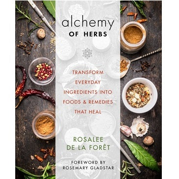 Alchemy of Herbs, Transform everyday ingredients into foods & remedies that heal ~ Rosalee De La Foret