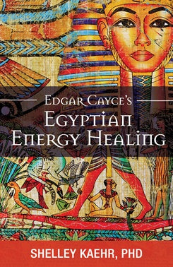 Edgar Cayce's Egyptian Energy Healing ~ Shelley A Kaehr PhD