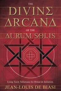 The Divine Arcana of the Aurum Solis ~ Jean-Louis De Biasi