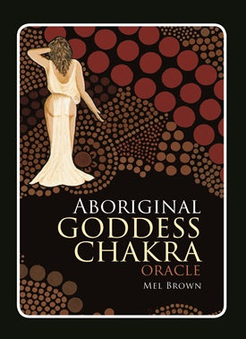 Aboriginal Goddess Chakra Oracle ~ Mel Brown