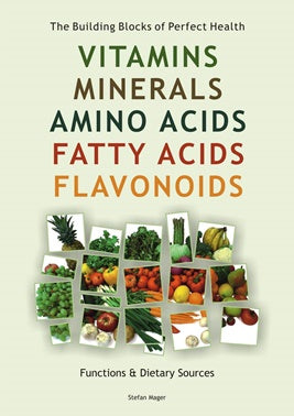 Vitamins, Minerals, Amino Acis, Fatty Acids, Flavonoids Guide ~ Stefan Mager