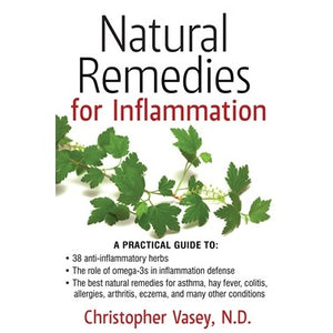 Natural Remedies for Inflammation ~ Christopher Vasey ND