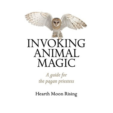 Invoking Animal Magic ~ Hearth Moon Rising