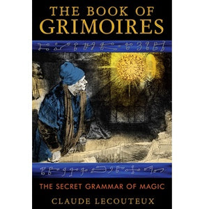 The Book of Grimoires ~ Claude Lecouteux