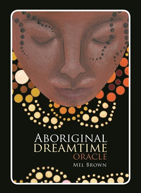 Aboriginal Dreamtime Oracle ~ Mel Brown