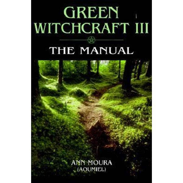 GREEN WITCHCRAFT III - THE MANUAL ~ MOURA ANN