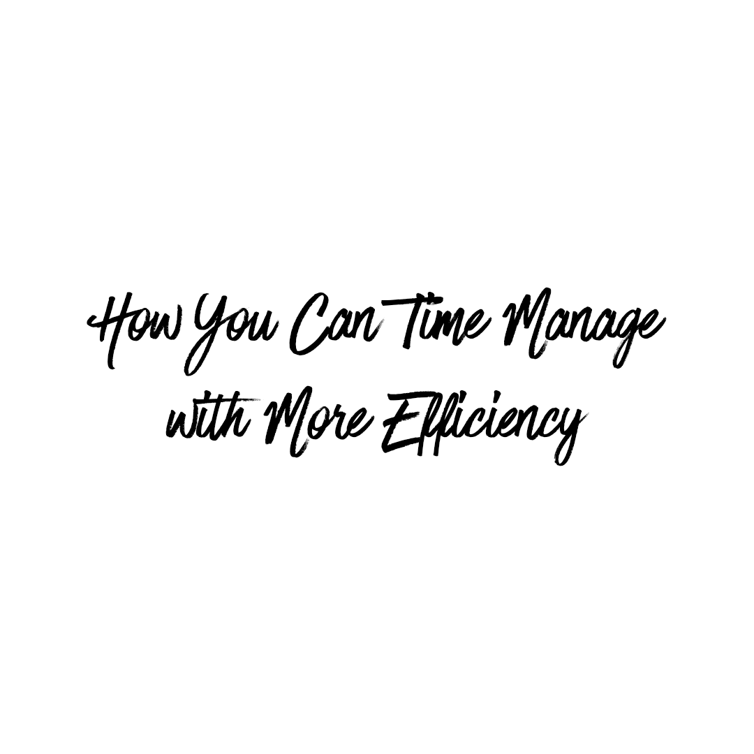 How You Can Time Manage with More Efficiency