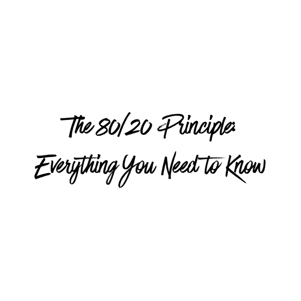 The 80/20 Principle: Everything You Need to Know