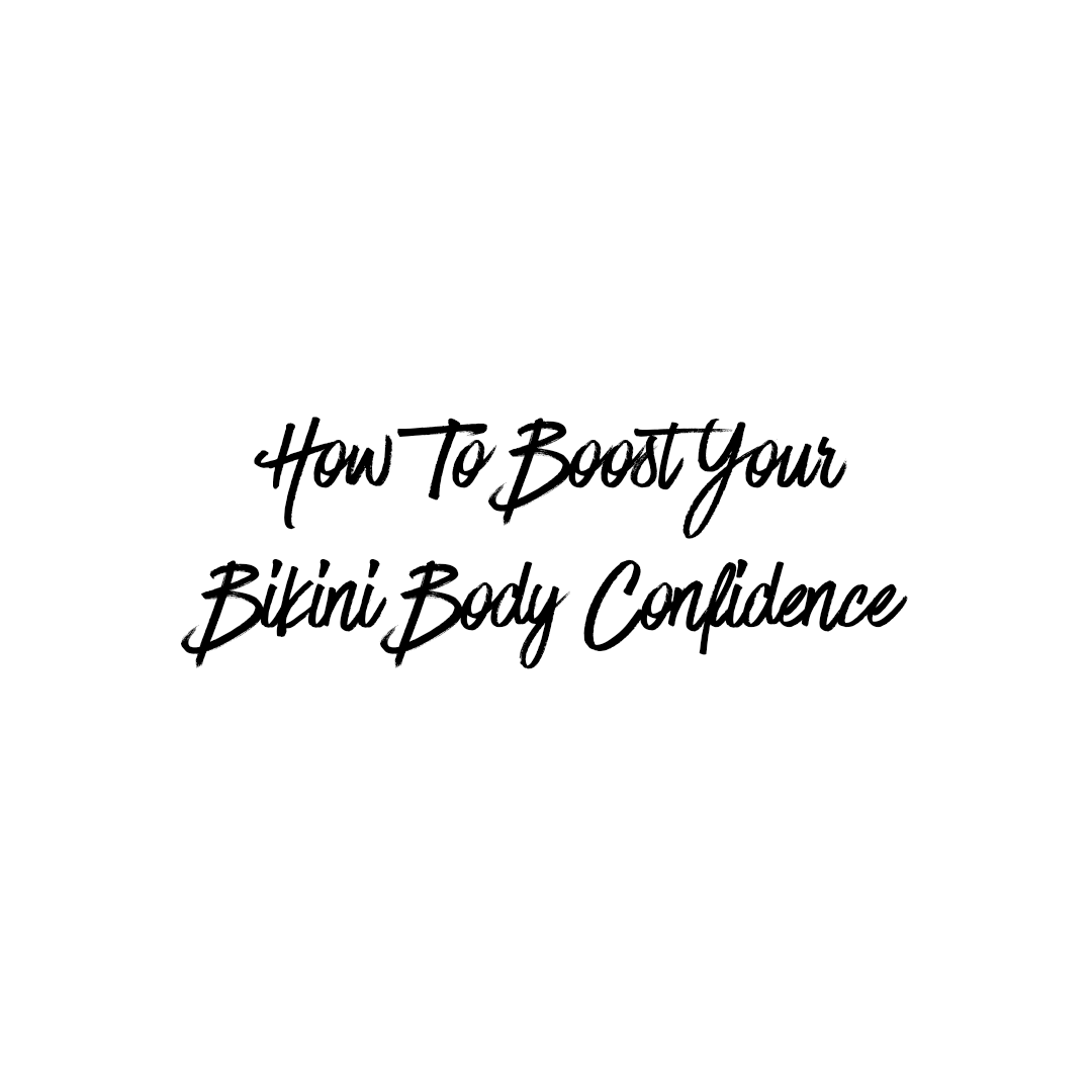 How To Boost Your Bikini Body Confidence