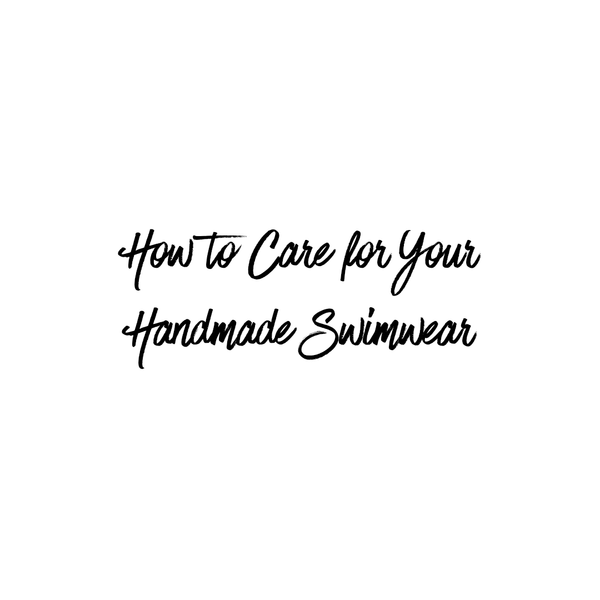 How to Care for Your Handmade Swimwear