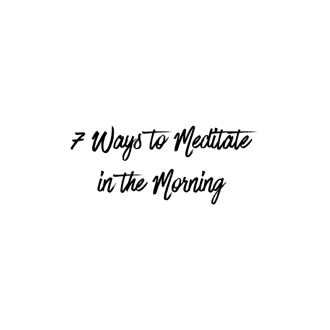 7 Ways to Meditate in the Morning