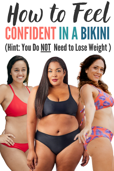 How to Feel Confident in a Bikini; Hint: You do not need to lose weight
