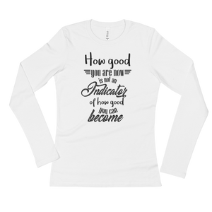 How good you are at the beginning... - Bella + Canvas Ladies' Long Sleeve T-Shirt - The School Counselor Shop  Great gifts and items for school and guidance counselors. School Counseling, Counseling, School Shirts, Counseling Apparel