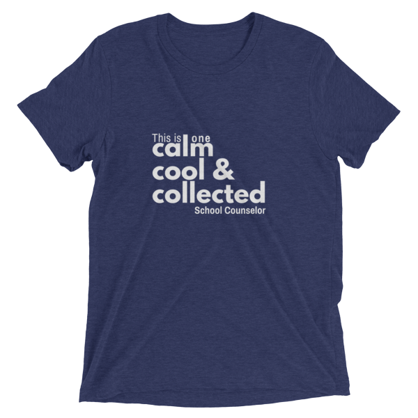 Calm, cool & collected - Bella + Canvas Triblend Unisex Short sleeve t-shirt - The School Counselor Shop  Great gifts and items for school and guidance counselors. School Counseling, Counseling, School Shirts, Counseling Apparel